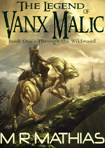 Through the Wildwood (The Legend of Vanx Malic Book 1) by M. R. Mathias