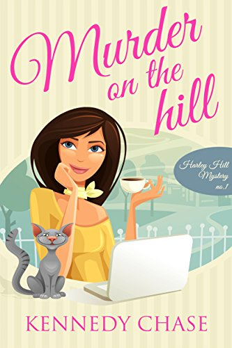 Murder on the Hill (Cozy Murder Mystery) (Harley Hill Mysteries Book 1) by Kennedy Chase