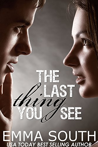 The Last Thing You See: A New Adult Romance by Emma South