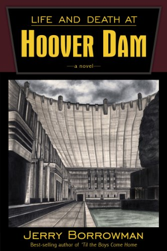 Life and Death at Hoover Dam by Jerry Borrowman