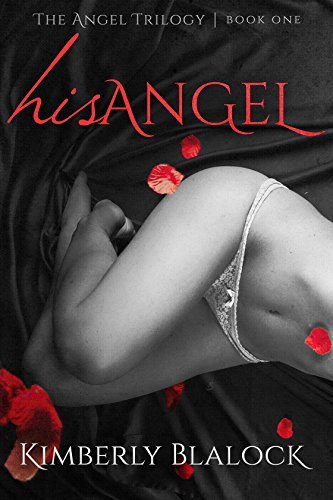 His Angel: The Angel Trilogy-Book One by Kimberly Blalock and Nicole Bailey