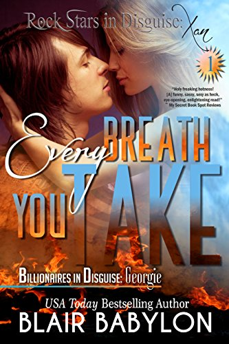 Every Breath You Take (Billionaires in Disguise: Georgie and Rock Stars in Disguise: Xan, Episode 1): A New Adult… by Blair Babylon