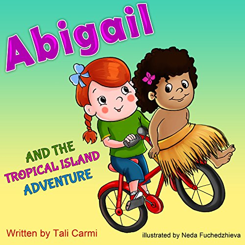 Abigail and the Tropical Island Adventure: (Teaches your kid to explore the world) (Values eBook) Action & Adventure… by Tali Carmi