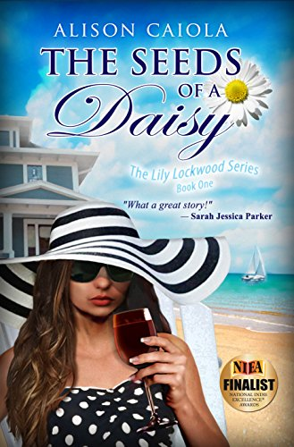 The Seeds Of A Daisy: The Lily Lockwood Series: Book One (Women's Fiction) by Alison Caiola