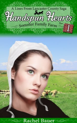 Handspun Hearts: Amish Sommer Family Farm (A Lines from Lancaster County Saga Book 5) by Rachel Bauer