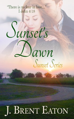 Sunset's Dawn: A Christian Romance (Sunset Series Book 1) by J. Brent Eaton
