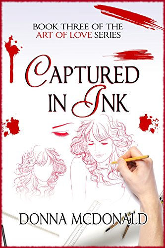 Captured In Ink: Book 3 of the Art Of Love Series by Donna McDonald