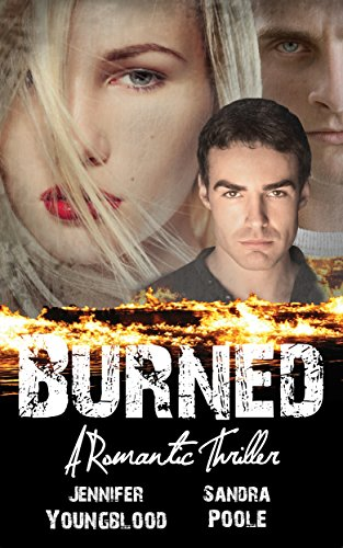 Burned: A Romantic Thriller by Jennifer Youngblood and Sandra Poole