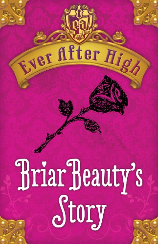 Ever After High: Briar Beauty's Story by Shannon Hale