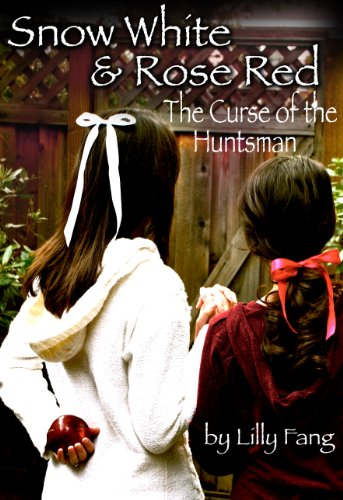 Snow White and Rose Red: The Curse of the Huntsman (Fairy Tales Retold Book 1) by Lilly Fang