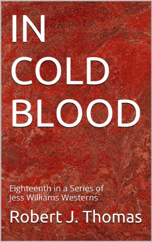IN COLD BLOOD: Eighteenth in a Series of Jess Williams Westerns (A Jess Williams Western Book 18) by Robert J. Thomas