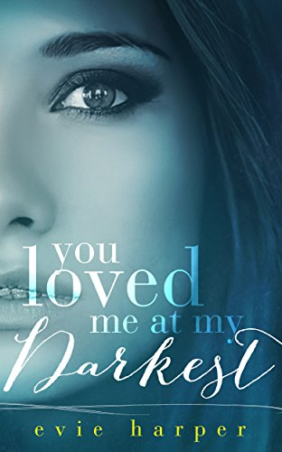 You Loved Me At My Darkest by Evie Harper and Becky Johnson