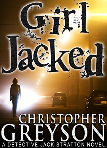 GIRL JACKED: A Detective Jack Stratton Mystery Series by Christopher Greyson