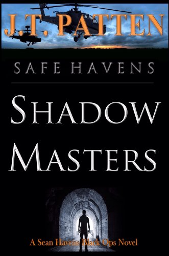 SAFE HAVENS: Shadow Masters (A Sean Havens Black Ops Novel Book 1) by J.T. Patten