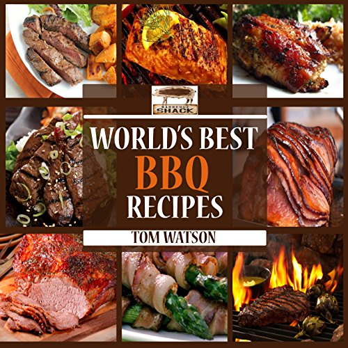 World's Best BBQ: 63 Amazing, Easy to Make, Finger Lickin' Good Recipes Your Guests Will Love! (World's Best Recipe… by Tom Watson
