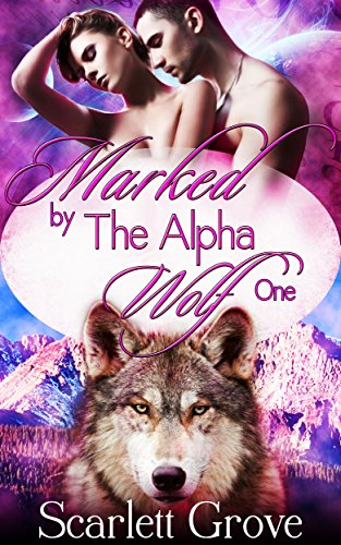 Marked By The Alpha Wolf: Book One (Braving Darkness 1) by Scarlett Grove