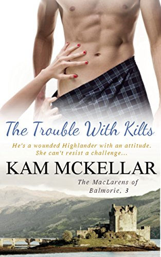The Trouble With Kilts (The MacLarens of Balmorie Book 3) by Kam McKellar