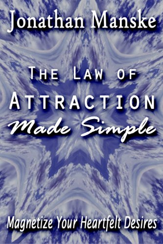 The Law of Attraction Made Simple – Magnetize Your Heartfelt Desires by Jonathan Manske