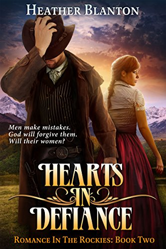 Hearts in Defiance (Romance in the Rockies Book 2) by Heather Blanton