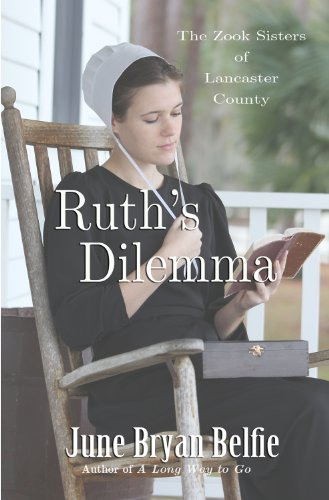 Ruth's Dilemma (The Zook Sisters of Lancaster County Book 1) by June Belfie