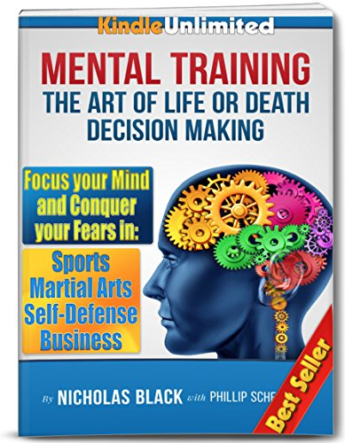 Mental Training: The Art of Life or Death Decision Making – How to Conquer fear in Sports, Martial Arts, Self… by Nicholas Black and Phillip Schenkler