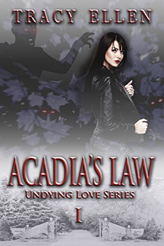 Acadia's Law: Book One, Undying Love Series by Tracy Ellen and Stephanie Magnuson