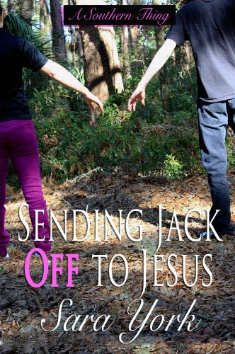 Sending Jack Off To Jesus (A Southern Thing Book 2) by Sara York
