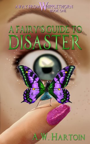 A Fairy's Guide to Disaster (An Away From Whipplethorn Book 1) by A.W. Hartoin