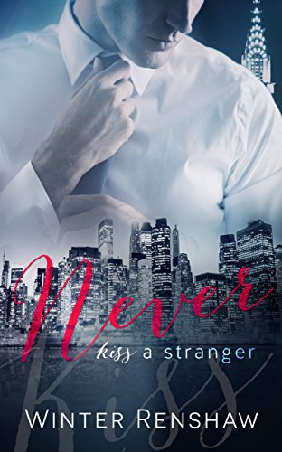 NEVER KISS A STRANGER (Never Say Never Book 1) by Winter Renshaw and Louisa Maggio LM Creations