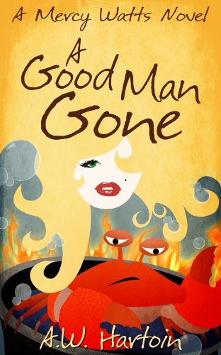 A Good Man Gone (Mercy Watts Mysteries Book 1) by A.W. Hartoin