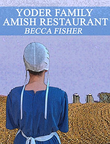 Yoder Family Amish Restaurant (Amish Romance) by Becca Fisher