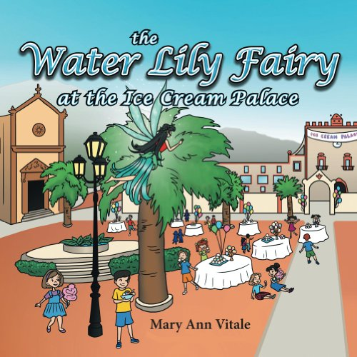 The Water Lily Fairy At The Ice Cream Palace: Fairy Tales for Kids – Bedtime Stories and Rhymes for Kids (The… by Mary Ann Vitale