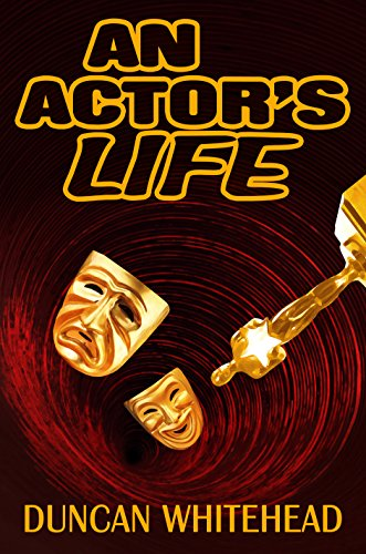 An Actor's Life: A Short  Dark Comedy – With a Twist by Duncan Whitehead