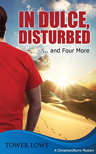 In Dulce, Disturbed … and Four More. New Mexico Short Mysteries (Cinnamon/Burro New Mexico Mysteries Book 1) by Tower Lowe
