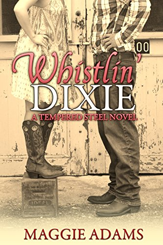 Whistlin' Dixie (Tempered Steel Book 1) by Maggie Adams and Jennifer Jakes
