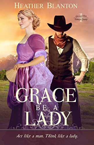 Grace be a Lady (Love & War in Johnson County Book 1) by Heather Blanton