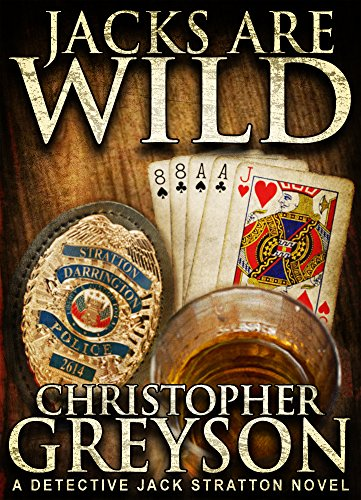 JACKS ARE WILD: Detective Jack Stratton Mystery Series by Christopher Greyson
