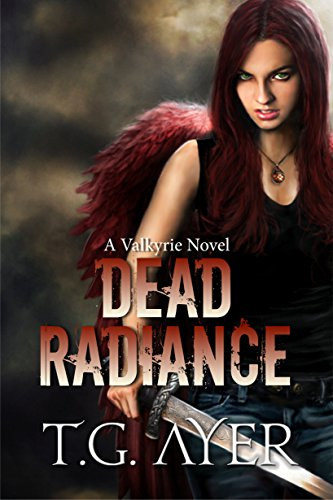 Dead Radiance (A Valkyrie Novel – Book 1) (The Valkyrie Series) by T.G. Ayer