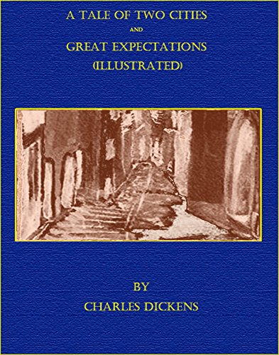 A Tale of Two Cities and Great Expectations (Illustrated) by Charles Dickens