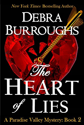 The Heart of Lies, Mystery with a Romantic Twist (Paradise Valley Mystery Series Book 2) by Debra Burroughs