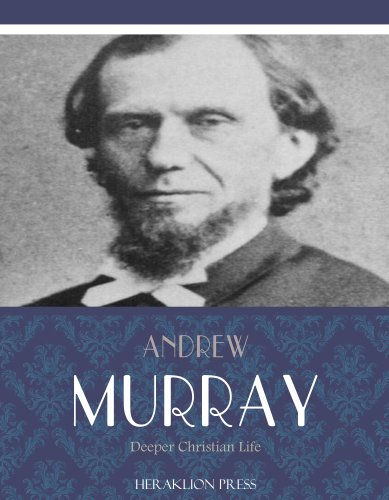 Deeper Christian Life by Andrew Murray
