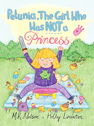 Petunia, the Girl who was NOT A Princess by M.R. Nelson and Holly Liminton