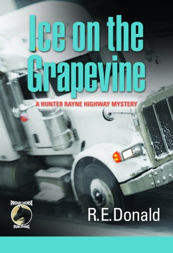 Ice on the Grapevine (A Hunter Rayne Highway Mystery, Book 2) by R.E. Donald