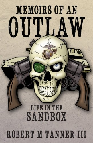 Memoirs of an Outlaw: Life in the Sandbox by Robert M. Tanner III