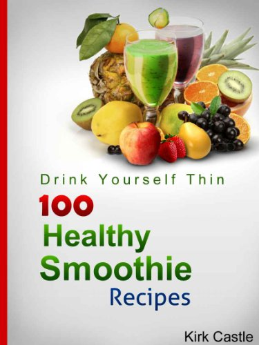 100 Healthy Smoothie Recipes: 100+ Delicious Smoothie Recipes That are Quick, Easy To Make, Taste Great and Help… by Kirk Castle