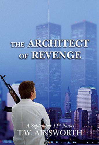The Architect of Revenge: A September 11th Novel by T. Ainsworth