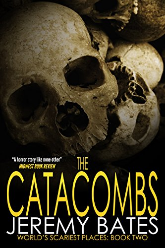 The Catacombs (A Suspense Horror Thriller & Mystery Novel) (World's Scariest Places Occult & Supernatural Crime… by Jeremy Bates