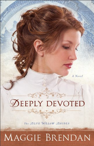 Deeply Devoted (The Blue Willow Brides Book #1): A Novel: Volume 1 by Maggie Brendan