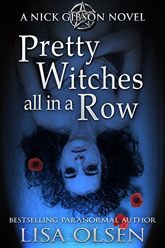 Pretty Witches All in a Row: A Nick Gibson Novel by Lisa Olsen
