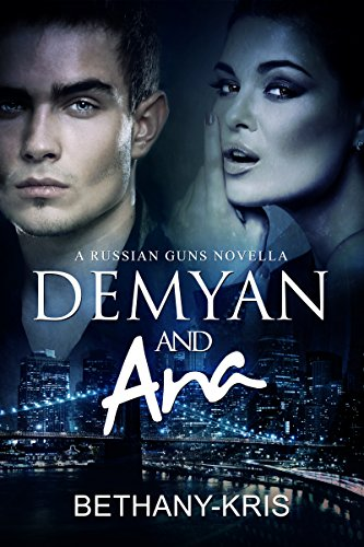 Demyan & Ana: A Russian Guns Novella (The Russian Guns Book 4) by Bethany-Kris